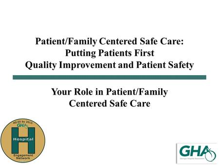 Patient/Family Centered Safe Care: Putting Patients First Quality Improvement and Patient Safety Your Role in Patient/Family Centered Safe Care.