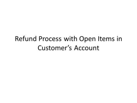 Refund Process with Open Items in Customer's Account.