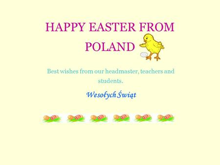 HAPPY EASTER FROM POLAND Best wishes from our headmaster, teachers and students. Wesołych Świąt.