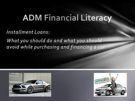 Installment Loans: What you should do and what you should avoid while purchasing and financing a car.