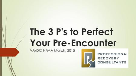 The 3 P's to Perfect Your Pre-Encounter VA/DC HFMA March, 2015.