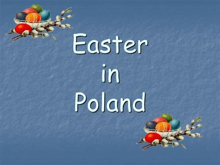 Easter in Poland. Easter is preceded by forty days of Lent which starts on Ash Wednesday.