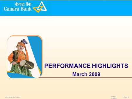 Page 1 www.canarabank.com Mar'09 Results PERFORMANCE HIGHLIGHTS March 2009.