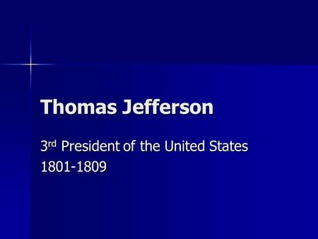 Thomas Jefferson 3 rd President of the United States 1801-1809.