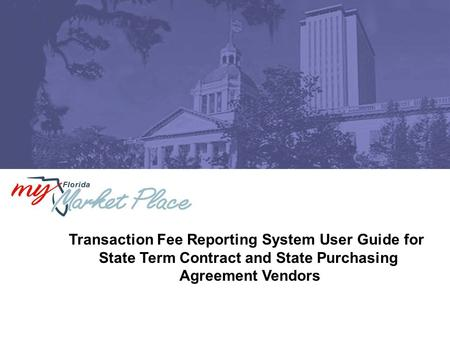 Transaction Fee Reporting System User Guide for State Term Contract and State Purchasing Agreement Vendors.