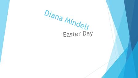 Diana Mindeli Easter Day. d  Easter[nb 1] (Old English Ēostreis a Christian festival and holiday celebrating the resurrection of Jesus Christ on the.