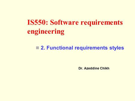 IS550: Software requirements engineering Dr. Azeddine Chikh 2. Functional requirements styles.