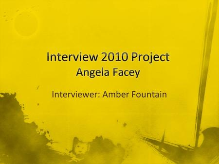 Interviewer: Amber Fountain. Mercer Educational Information Career Choices Current Career Work Environment Advice Contact Information Spring 20102 Angela.