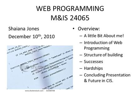 WEB PROGRAMMING M&IS 24065 Overview: – A little Bit About me! – Introduction of Web Programming – Structure of building – Successes – Hardships – Concluding.