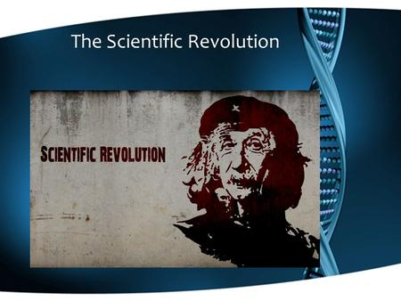 The Scientific Revolution. The Scientific Revolution Logical Thought Scientific Method New Understanding of the World.
