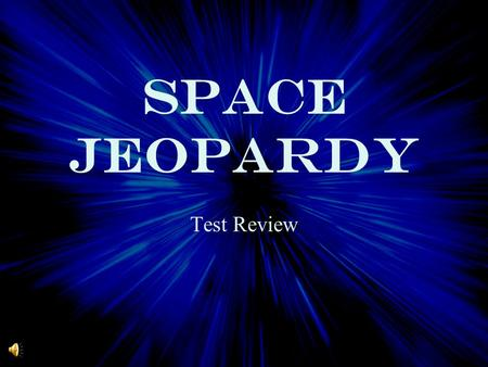 SPACE Jeopardy Test Review. Inner Planets Outer Planets Other Items in Space On the Move Day and Night $100 $200 $300 $400 $500 $100 $200 $300 $400 $500.