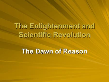 the scientific discoveries during the era of the enlightenment Essentially the scientific revolution contributed to the progress, reason, and fraternal aspects of the enlightenment.