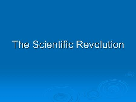 The Scientific Revolution. Changing Views of the Universe  Until the mid-1500s, Europeans accepted the theory that the Earth was the center of the universe.