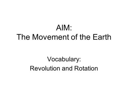 AIM: The Movement of the Earth