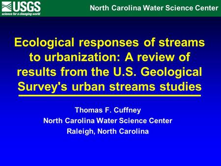Ecological responses of streams to urbanization: A review of results from the U.S. Geological Survey's urban streams studies North Carolina Water Science.