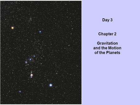 Day 3 Chapter 2 Gravitation and the Motion of the Planets.