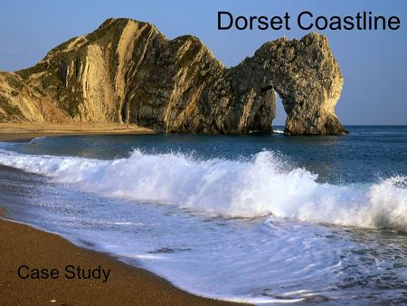 Dorset Coastline Case Study. Background of the Dorset Coast The Dorset Coast is also known as the Jurassic Coast. The rocks are 140 million years old.