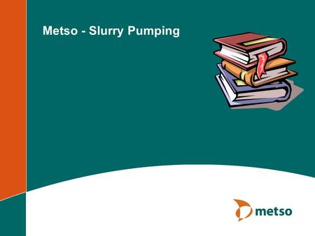 Metso - Slurry Pumping. © Metso Corporation 2003 2 Slurry Pumping Basic Training Course The industrial pump family Pumps Centrifugal pumps Displacement.