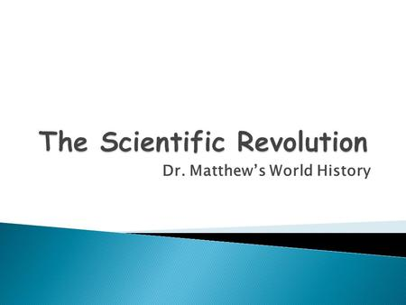 Dr. Matthew's World History. I. Astronomy A.Nicolaus Copernicus (Polish)  Revolutions of the Heavenly Spheres  Heliocentric B.Tycho Brahe (Danish) 