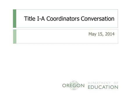 Title I-A Coordinators Conversation May 15, 2014.