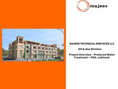MAJEES TECHNICAL SERVICES LLC Oil & Gas Division Project Overview - Produced Water Treatment – PDO, Lekhwair.