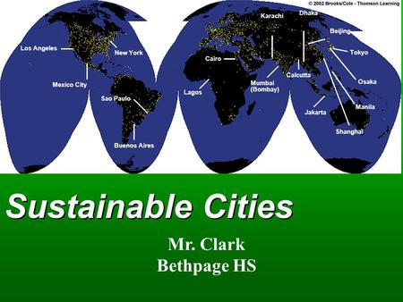 Sustainable Cities Los Angeles Mexico City Sao Paulo Buenos Aires New York Cairo Lagos Mumbai (Bombay) Karachi Dhaka Calcutta Jakarta Beijing Tokyo Shanghai.