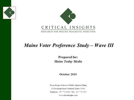 120 Exchange Street Portland Maine www.criticalinsights.com 1 October 2010 Maine Voter Preference Study – Wave III Prepared for: Maine Today Media October.