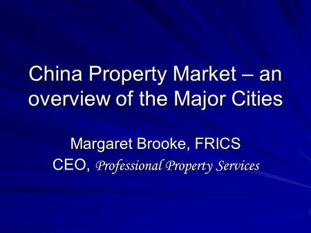 China Property Market – an overview of the Major Cities Margaret Brooke, FRICS CEO, Professional Property Services.
