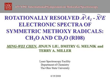 ROTATIONALLY RESOLVED A 2 A 1 - X 2 E ELECTRONIC SPECTRA OF SYMMETRIC METHOXY RADICALS: CH 3 O AND CD 3 O (RI08) Laser Spectroscopy Facility Department.