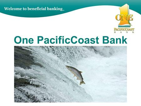 One PacificCoast Bank. Our Mission The mission of One PacificCoast Bank, FSB, is to build prosperity in our communities through beneficial banking services.