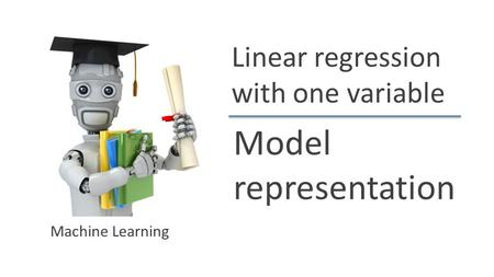 Andrew Ng Linear regression with one variable Model representation Machine Learning.
