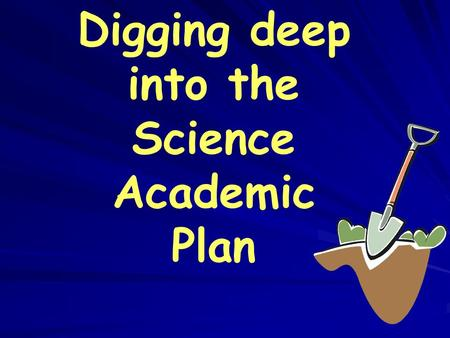 Digging deep into the Science Academic Plan Lee County Schools Elementary Teachers.