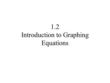 1.2 Introduction to Graphing Equations. An equation in two variables, say x and y is a statement in which two expressions involving these variables are.
