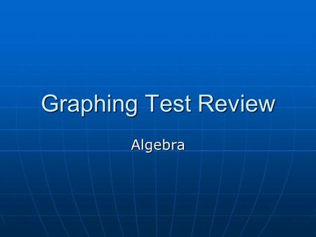 Graphing Test Review Algebra. Is the equation Linear? xy = 7x + 4 = y ¾ = y xy = 7x + 4 = y ¾ = y No yes yes.