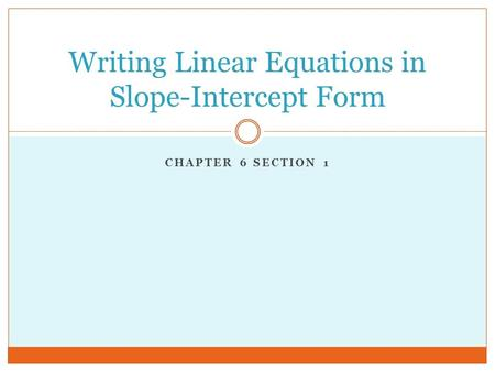 CHAPTER 6 SECTION 1 Writing Linear Equations in Slope-Intercept Form.