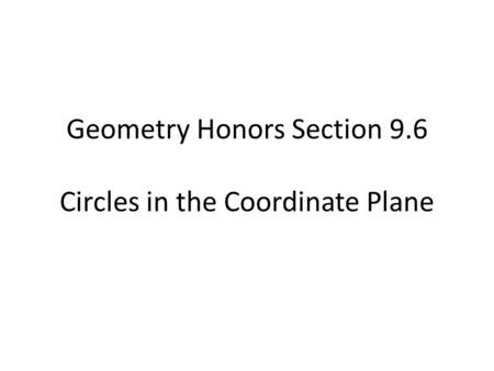Geometry Honors Section 9.6 Circles in the Coordinate Plane.