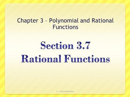 Chapter 3 – Polynomial and Rational Functions 3.7 - Rational Functions.