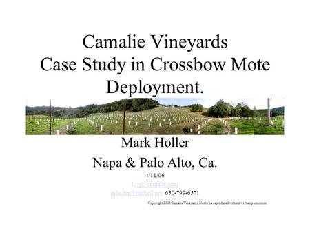 Camalie Vineyards Case Study in Crossbow Mote Deployment. Mark Holler Napa & Palo Alto, Ca. 4/11/06