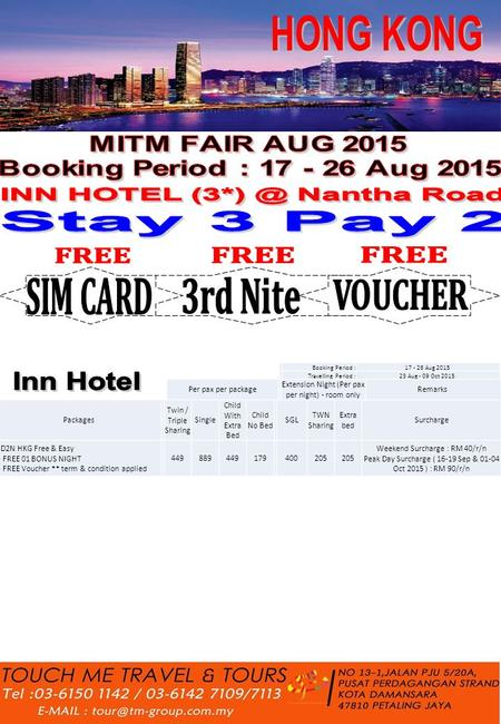 Booking Period :17 - 26 Aug 2015 Travelling Period :23 Aug - 09 Oct 2015 Packages Twin / Triple Sharing Single Child With Extra Bed Child No Bed SGL TWN.