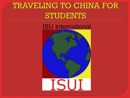 ISU International.  Food  Lodging  General Safety  Social Etiquette  Additional Advice.