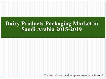 Dairy Products Packaging Market in Saudi Arabia 2015-2019 By :http://www.marketreportsonsaudiarabia.com /