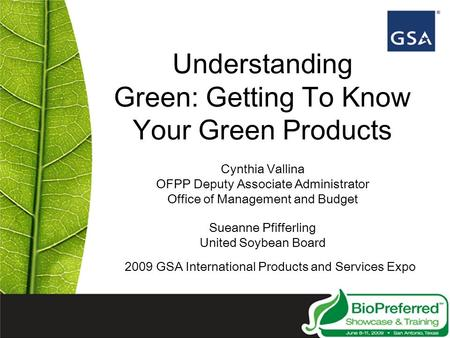 Understanding Green: Getting To Know Your Green Products Cynthia Vallina OFPP Deputy Associate Administrator Office of Management and Budget Sueanne Pfifferling.