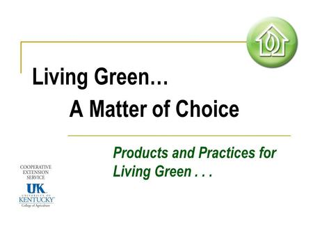 Living Green… A Matter of Choice Products and Practices for Living Green...
