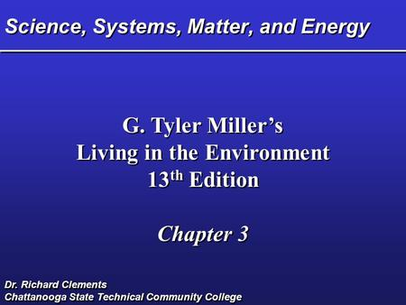 Science, Systems, Matter, and Energy G. Tyler Miller's Living in the Environment 13 th Edition Chapter 3 G. Tyler Miller's Living in the Environment 13.