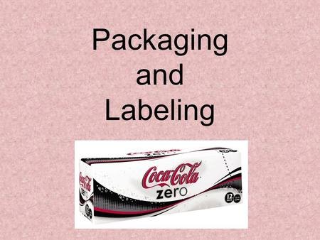 Packaging and Labeling. Lesson Objectives Explain the functions of product packaging Identify the functions of labels Identify and explain government.
