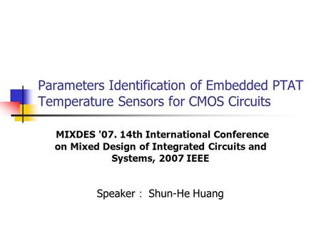 Parameters Identification of Embedded PTAT Temperature Sensors for CMOS Circuits MIXDES '07. 14th International Conference on Mixed Design of Integrated.