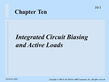 10-1 McGraw-Hill Copyright © 2001 by the McGraw-Hill Companies, Inc. All rights reserved. Chapter Ten Integrated Circuit Biasing and Active Loads.