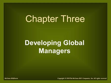 Developing Global Managers Chapter Three Copyright © 2010 The McGraw-Hill Companies, Inc. All rights reserved.McGraw-Hill/Irwin.