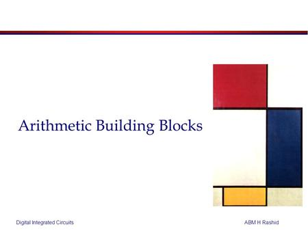 Digital Integrated CircuitsABM H Rashid Arithmetic Building Blocks.