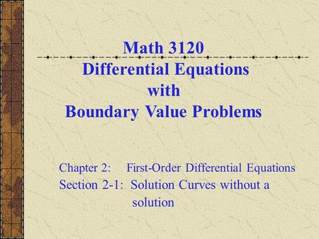 Math 3120 Differential Equations with Boundary Value Problems Chapter 2: First-Order Differential Equations Section 2-1: Solution Curves without a solution.